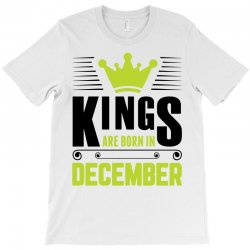 Kings Are Born In December T-Shirt | Artistshot