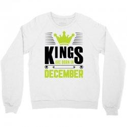 Kings Are Born In December Crewneck Sweatshirt | Artistshot