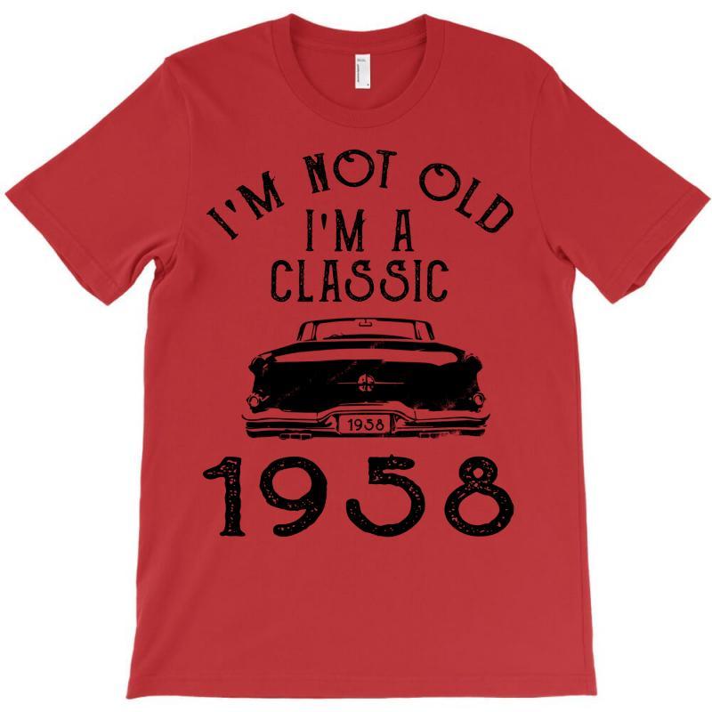 I'm Not Old I'm A Classic 1958 T-shirt | Artistshot