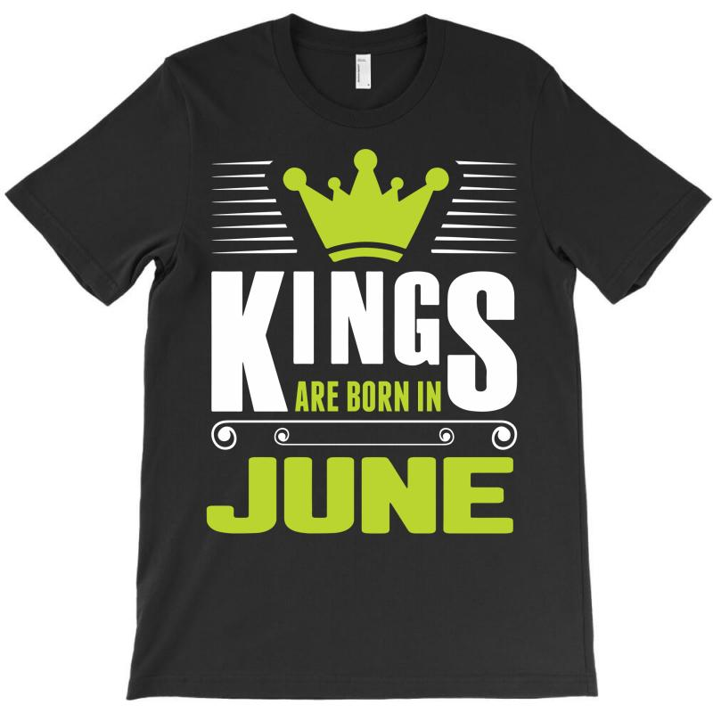 Kings Are Born In June T-shirt   Artistshot