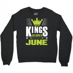 Kings Are Born In June Crewneck Sweatshirt   Artistshot