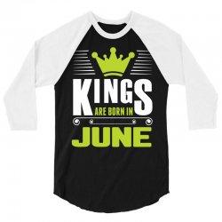 Kings Are Born In June 3/4 Sleeve Shirt   Artistshot