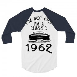 i'm not old i'm a classic 1962 3/4 Sleeve Shirt | Artistshot