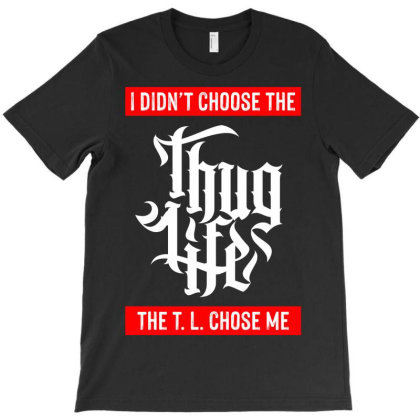 I Didn't Choose The Thug Life T-shirt Designed By Tiococacola