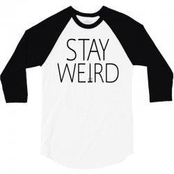 STAY WEIRD 3/4 Sleeve Shirt | Artistshot