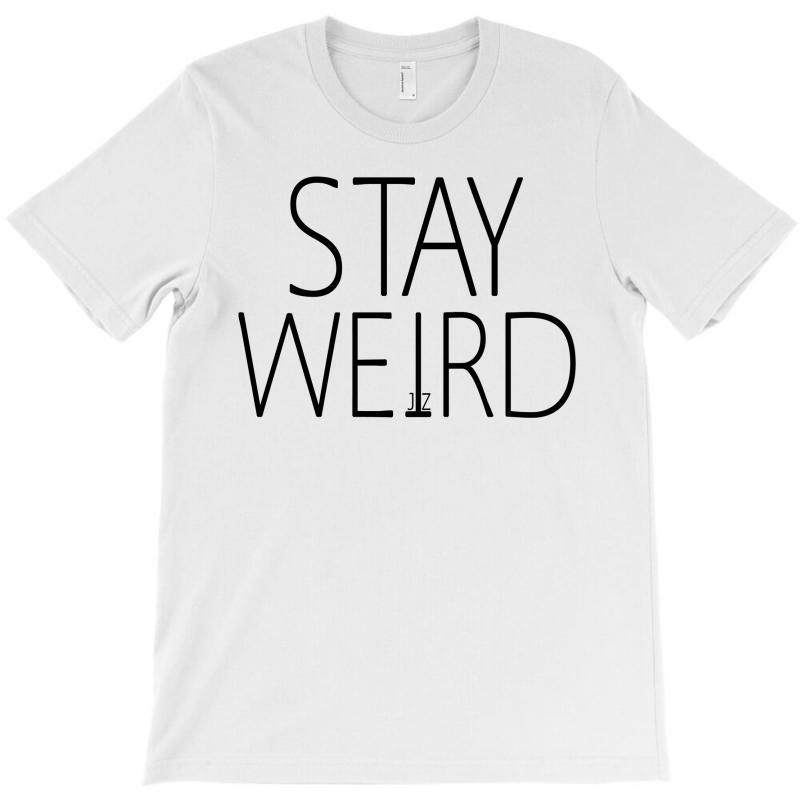 Stay Weird T-shirt | Artistshot
