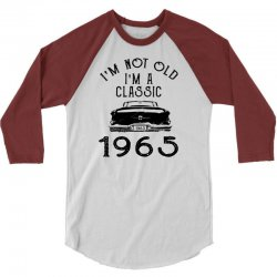i'm not old i'm a classic 1965 3/4 Sleeve Shirt | Artistshot