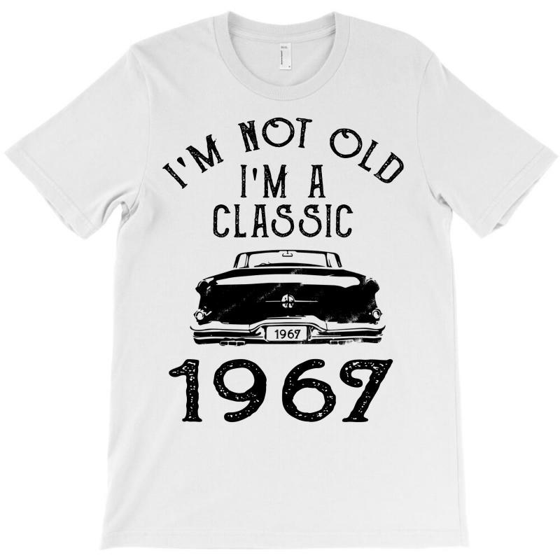 I'm Not Old I'm A Classic 1967 T-shirt   Artistshot