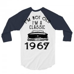 i'm not old i'm a classic 1967 3/4 Sleeve Shirt   Artistshot