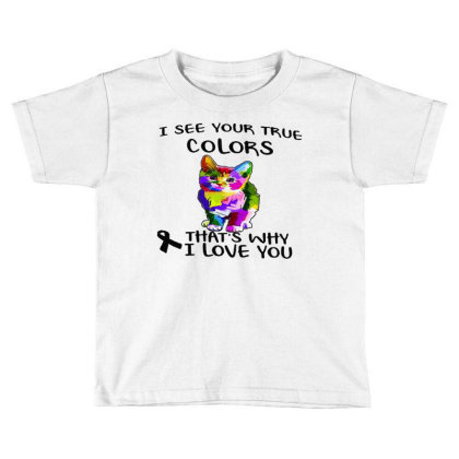 Awareness I See Your True Colors That's Why I Love You Toddler T-shirt Designed By Hot Maker