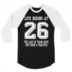 26th birthday life begins at 26 white 3/4 Sleeve Shirt | Artistshot