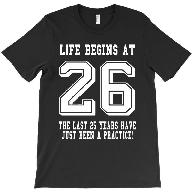 26th Birthday Life Begins At 26 White T-shirt | Artistshot