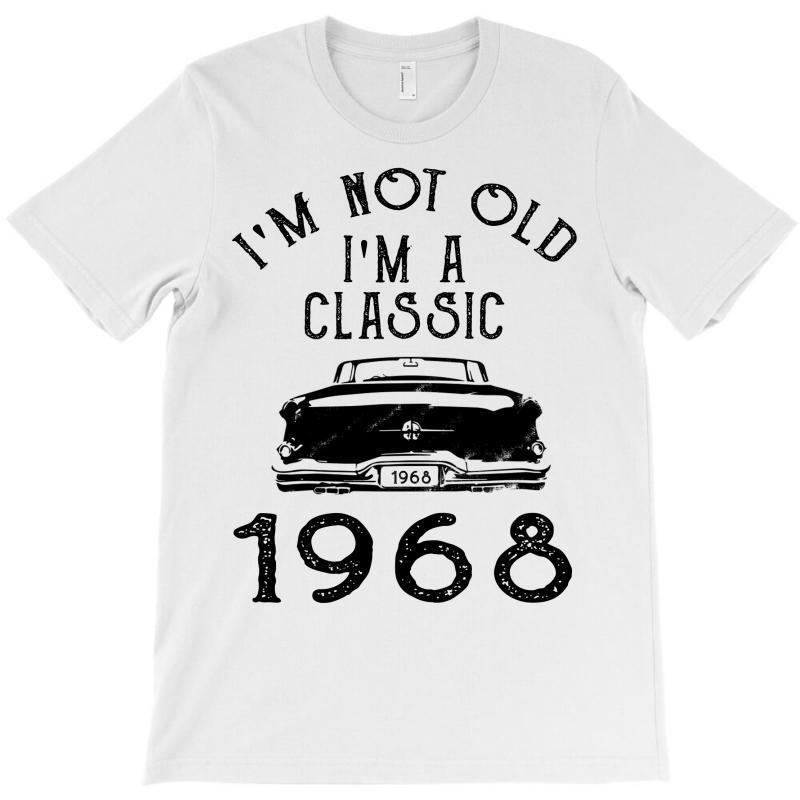 I'm Not Old I'm A Classic 1968 T-shirt | Artistshot