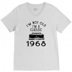 i'm not old i'm a classic 1968 V-Neck Tee | Artistshot
