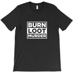 blm burn loot murder logo T-Shirt | Artistshot
