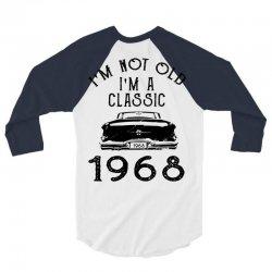 i'm not old i'm a classic 1968 3/4 Sleeve Shirt | Artistshot