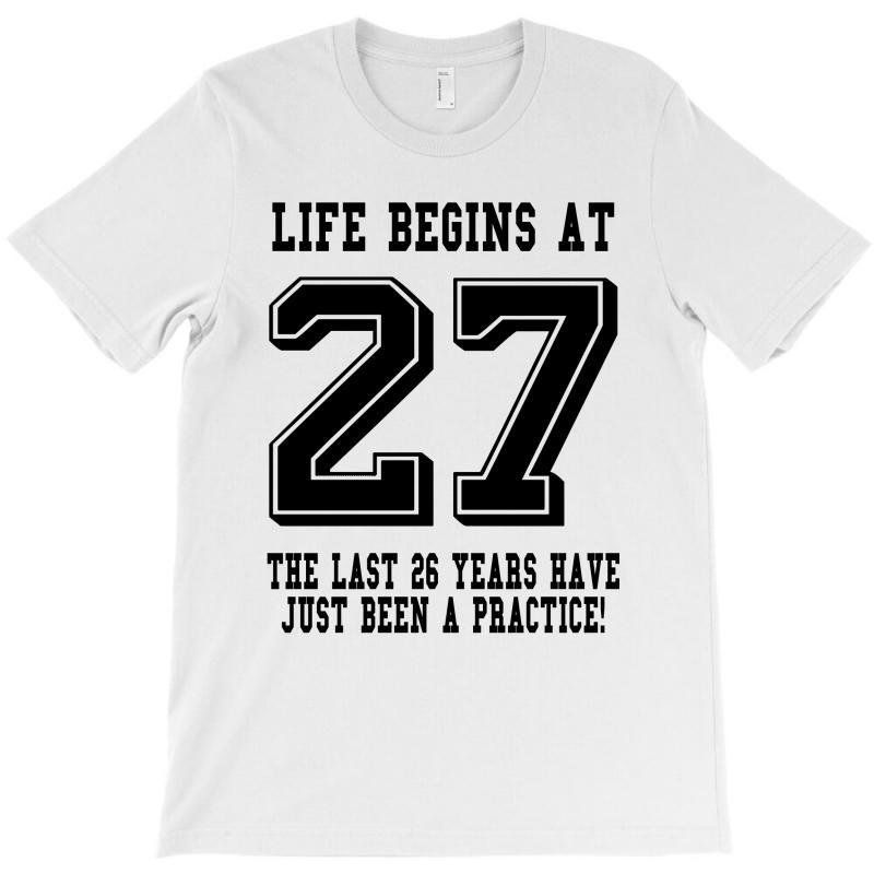 27th Birthday Life Begins At 27 T-shirt | Artistshot