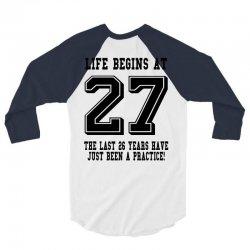 27th birthday life begins at 27 3/4 Sleeve Shirt | Artistshot
