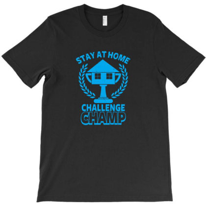 Stay At Home Challenge Champ T-shirt Designed By Manarlos