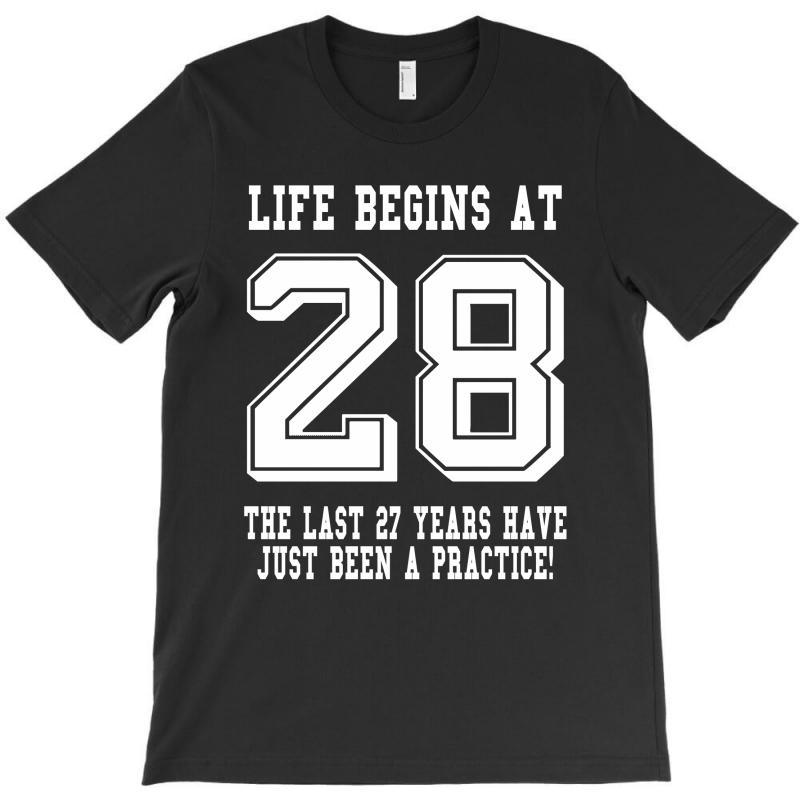 28th Birthday Life Begins At 28 White T-shirt | Artistshot