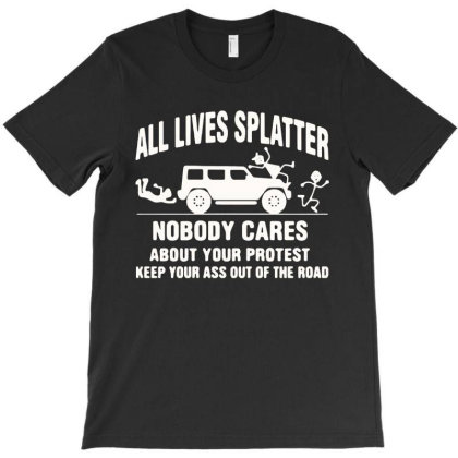 All Llives Splatter Nobody Cares T-shirt Designed By Hot Maker
