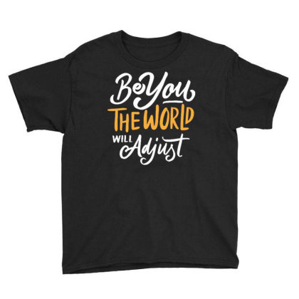 Be You The World Will Adjust Youth Tee Designed By Traart