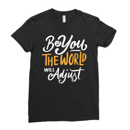 Be You The World Will Adjust Ladies Fitted T-shirt Designed By Traart