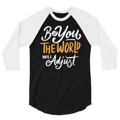 Be You The World Will Adjust 3/4 Sleeve Shirt Designed By Traart