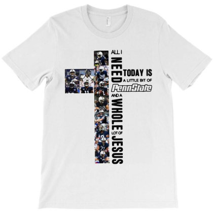 All I Need To Day Is A Little Bit Of Penn State T-shirt Designed By Hot Maker