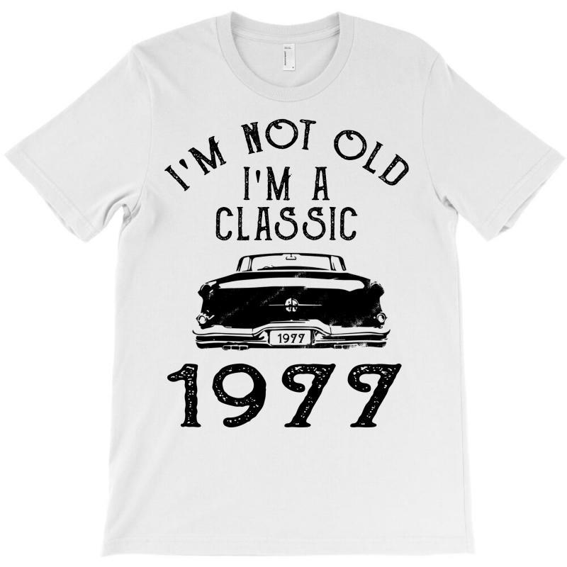I'm Not Old I'm A Classic 1977 T-shirt | Artistshot