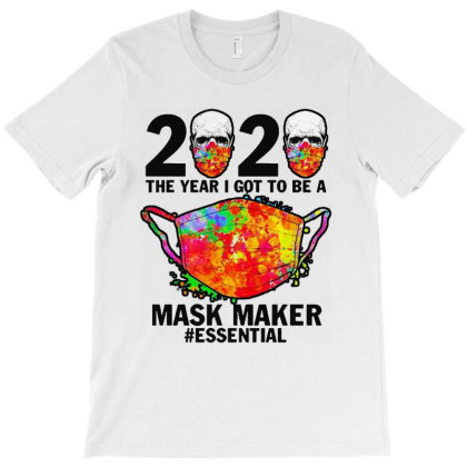 2020 The Year I Got To Be A Mask Maker Essential T-shirt Designed By Hot Maker