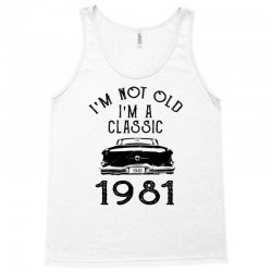 i'm not old i'm a classic 1981 Tank Top | Artistshot