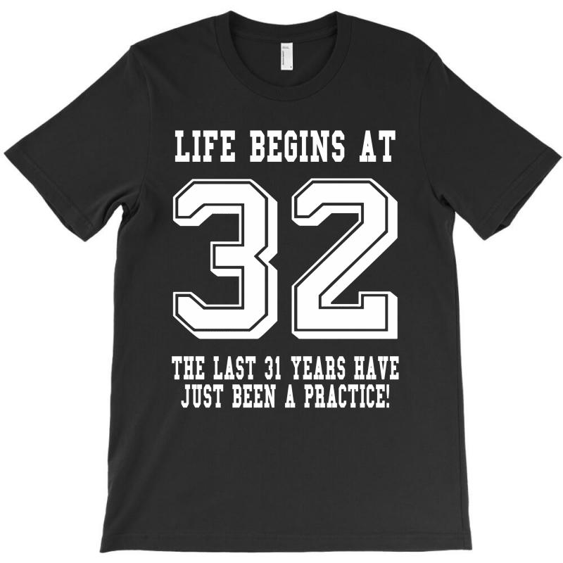 32nd Birthday Life Begins At 32 White T-shirt | Artistshot