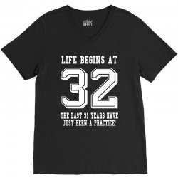32nd birthday life begins at 32 white V-Neck Tee | Artistshot