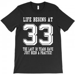 33rd birthday life begins at 33 white T-Shirt | Artistshot