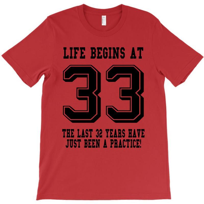 33rd Birthday Life Begins At 33 T-shirt   Artistshot