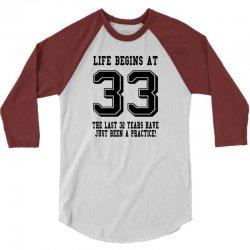 33rd birthday life begins at 33 3/4 Sleeve Shirt   Artistshot