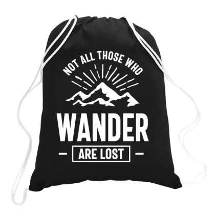 Not All Those Who Wander Are Lost - Outdoor Lovers Drawstring Bags Designed By Cidolopez