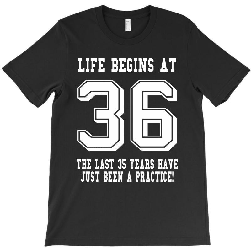 36th Birthday Life Begins At 36 White T-shirt   Artistshot