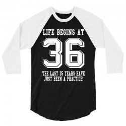 36th birthday life begins at 36 white 3/4 Sleeve Shirt   Artistshot