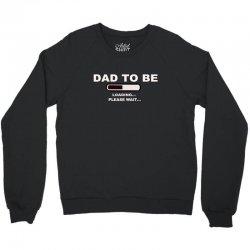dad to be loading please wai Crewneck Sweatshirt | Artistshot