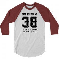 38th birthday life begins at 38 3/4 Sleeve Shirt   Artistshot