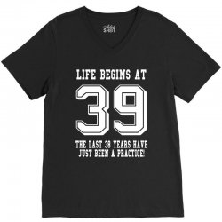 39th birthday life begins at 39 white V-Neck Tee | Artistshot