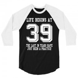 39th birthday life begins at 39 white 3/4 Sleeve Shirt | Artistshot