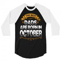 The Best Dads Are Born In October 3/4 Sleeve Shirt   Artistshot