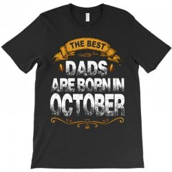 The Best Dads Are Born In October T-Shirt   Artistshot