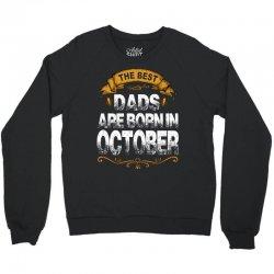 The Best Dads Are Born In October Crewneck Sweatshirt   Artistshot