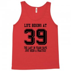 39th birthday life begins at 39 Tank Top   Artistshot
