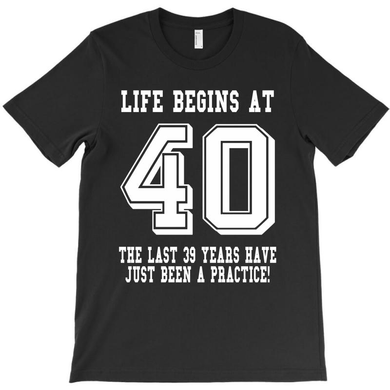 40th Birthday Life Begins At 40 White T-shirt | Artistshot