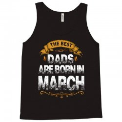 the best dads are born in march Tank Top   Artistshot